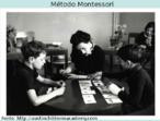 Maria Montessori (1870-1952), médica e pedagoga italiana, ganhou destaque pelas técnicas inovadoras usadas em jardins de infância e primeiras séries do ensino formal.  Desenvolveu o sistema montessoriano que se apóia no trinômio: atividade, indvidualidade e liberdade. Ela acreditava que os estímulos externos formariam o espírito da criança, precisando, portanto, ser determinados.  Assim, a manipulação de objetos tem importância central em seu modelo. Dessa forma, pés e as mãos têm grande destaque nos exercícios sensoriais criados por Montessori.  Criou inúmeros jogos sensoriais entre eles o Material Dourado, o Alfabeto Móvel e o Alinhavo