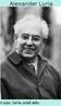 """Alexander Romanovich Luria ( 1902-1977) abriu um novo e fundamental campo de estudos dentro da neurologia: a neurolingüística. Suas ideias estão baseadas nas propostas de Pavlov, psicólogo russo que colocava a linguagem como um sistema privilegiado de """"sinais"""", e Vigotskyi, pesquisador das relações entre pensamento e linguagem e consciência e linguagem no desenvolvimento do indivíduo."""